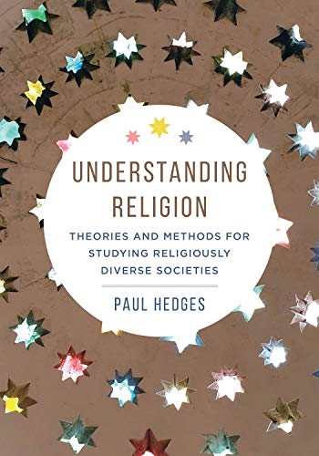 Understanding Religion: Theories and Methods for Studying Religiously Diverse Societies (English Edition)