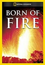 Born of Fire by National Geographic