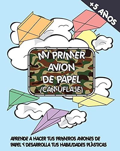 Mi primer avion de papel (camuflaje): APRENDE A HACER TUS PRIMEROS AVIONES DE PAPEL Y DESARROLLA TUS HABILIDADES PLASTICAS