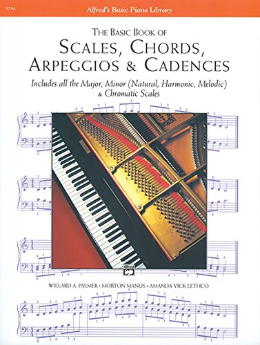 The Basic Book of Scales, Chords, Arpeggios & Cadences: Includes All the Major, Minor (Natural, Harmonic, Melodic) & Chromatic Scales (Alfred's Basic Piano Library)