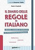 Il diario delle regole di italiano. Mappe, schemi e tabelle di morfologia e sintassi