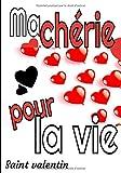 Ma chérie pour la vie saint Valentin: Pour la St Valentin, livret pour les 52 semaines d'amour à venir. 105 pages à compléter par les amoureux (French Edition)