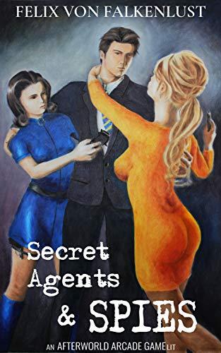 Secret Agents & Spies: An Afterworld Arcade GameLit (English Edition)