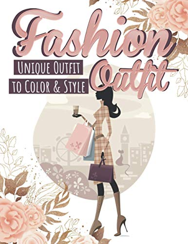 Fashion Outfit: Unique Outfit To Color & Style, Fashion Coloring Books For Girls Who Love Fashion