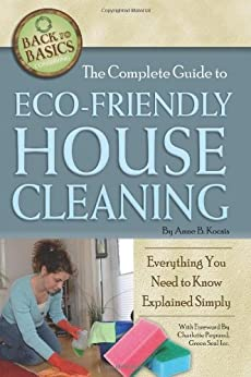 The Complete Guide to Eco-Friendly House Cleaning: Everything You Need to Know Explained Simply (Back to Basics Conserving) by [Anne Kocsis]