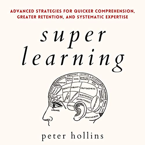 Super Learning (Science of Accelerated Learning, 2nd Edition): Advanced Strategies for Quicker Comprehension, Greater Retention, and Systematic Expertise (Learning How to Learn, Book 14)