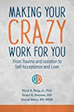 Image of Making Your Crazy Work for You: From Trauma and Isolation to Self-Acceptance and Love