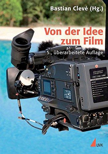 Von der Idee zum Film: Produktionsmanagement für Film und Fernsehen (Praxis Film)
