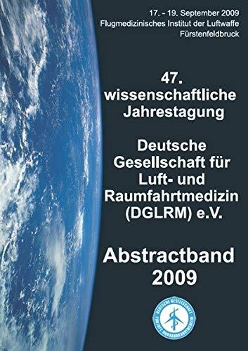 Abstractband 2009 der 47. wissenschaftlichen Jahrestagung der Deutschen Gesellschaft für Luft- und Raumfahrtmedizin (DGLRM) e.V.