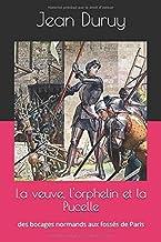 La veuve, l'orphelin et la Pucelle: des bocages normands aux fossés de Paris (Les héritiers d'Azincourt) (French Edition)