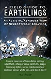 A Field Guide to Earthlings: An autistic/Asperger view of neurotypical behavior (English Edition)