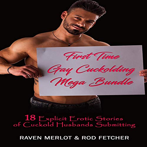 First Time Gay Cuckolding Mega Bundle: 18 Explicit Erotic Stories of Cuckold Husbands Submitting Audiobook By Raven Merlot, Rod Fetcher cover art