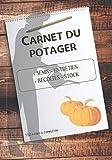 Carnet du potager: Le journal à remplir idéal pour le suivi des cultures de légumes au jardin potager, des semis aux récoltes - Un cahier de note ... ou confirmés - Adapté à la permaculture.
