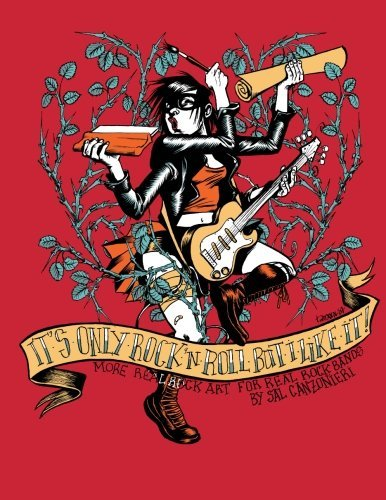 It's Only Rock & Roll But I Like It: More Real Rock Art for Real Rock Bands (Fistful of Rock & Roll Art Books) (Volume 3) by Sal Canzonieri (2013-02-22)
