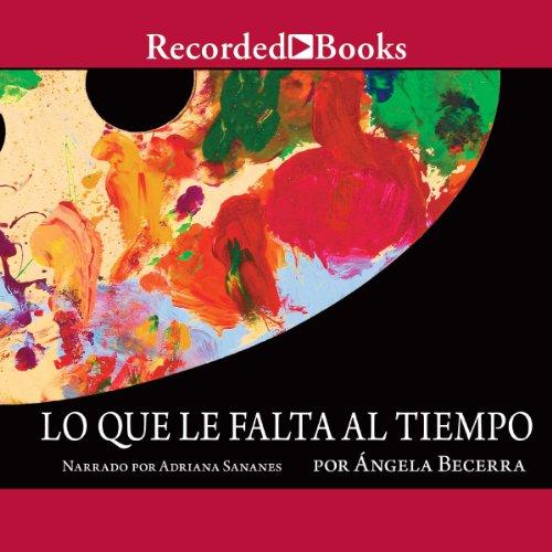 Lo Que Le Falta Al Tiempo audiobook cover art
