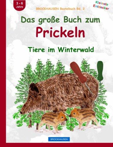 BROCKHAUSEN Bastelbuch Bd. 2: Das große Buch zum Prickeln: Tiere im Winterwald (Kleinste Entdecker, Band 2)