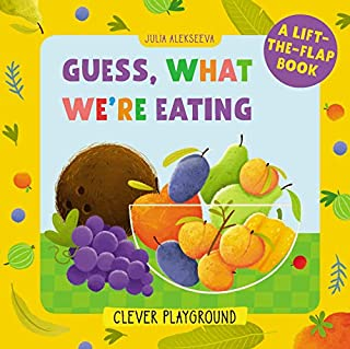 Guess What We`re Eating: A Lift-the-flap Book (Clever Playground)