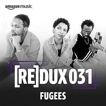 REDUX 031: Fugees