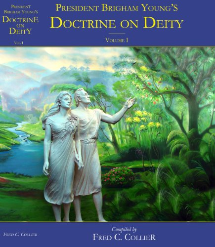 President Brigham Young's Doctrine on Deity or Adam-GoD ——— Volume I an Organized Collection of His Own Statements (English Edition)