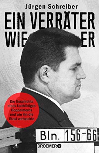 Ein Verräter wie er: Die Geschichte eines kaltblütigen Doppelmords und wie ihn die Stasi vertuschte (German Edition)