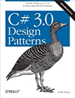 C# 3.0 Design Patterns: Use the Power of C# 3.0 to Solve Real-World Problems