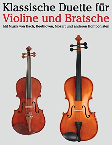 Klassische Duette für Violine und Bratsche: Violine für Anfänger. Mit Musik von Bach, Beethoven, Mozart und anderen Komponisten