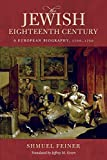 """The Jewish Eighteenth Century: A European Biography, 1700€""""1750 (Olamot Series in Humanities and Social Sciences)"""