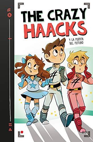 The Crazy Haacks y la puerta del futuro (Serie The Crazy Haacks...