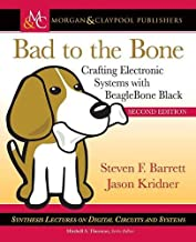 Bad to the Bone: Crafting Electronic Systems with BeagleBone Black, Second Edition (Synthesis Lectures on Digital Circuits...