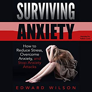 Surviving Anxiety     How to Reduce Stress, Overcome Anxiety, and Stop Anxiety Attacks              By:                                                                                                                                 Edward Wilson                               Narrated by:                                                                                                                                 Patrick Conn                      Length: 43 mins     4 ratings     Overall 4.0