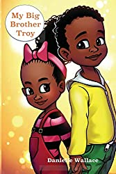 book cover from the Children's Picture Book My Big Brother Troy by Danielle Wallace