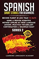 Spanish Short Stories for Beginners: Become Fluent in Less Than 30 Days Using a Proven Scientific Method Applied in These Language Lessons. Practice Vocabulary, Conversation & Grammar Daily (Serie 2) (Learning Spanish with Stories)