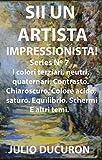 SII UN ARTISTA IMPRESSIONISTA!: I colori terziari, neutri, quaternari. Contrasto. Chiaroscuro. Colore acido, saturo. (Italian Edition)