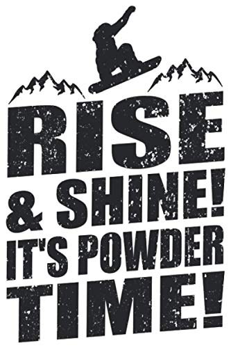 Rise & Shine It's Powder Time!: Snowboarding Notebook I Rise & Shine It's Powder Time! Snowboard Journal Notepad (A5 6