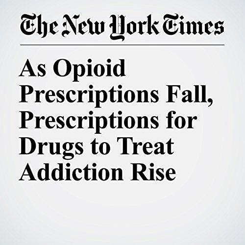 As Opioid Prescriptions Fall, Prescriptions for Drugs to Treat Addiction Rise copertina