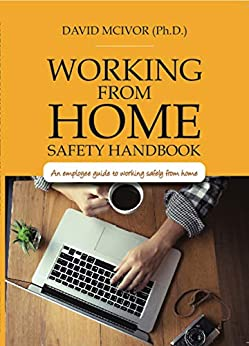 Working From Home Safety Handbook: An employee guide to working safely from home by [David McIvor]