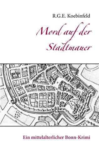 Mord auf der Stadtmauer: Ein mittelalterlicher Bonn-Krimi
