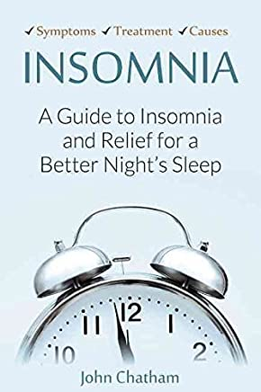 [(Insomnia : A Guide to Insomnia and Relief for a Better Nights Sleep)] [By (author) John Chatham] published on (November, 2012)