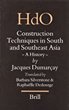 Construction Techniques In South And Southeast Asia: A History (Handbook of Oriental Studies/Handbuch Der Orientalistik)