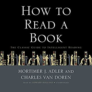 How to Read a Book                   De :                                                                                                                                 Mortimer J. Adler,                                                                                        Charles Van Doren                               Lu par :                                                                                                                                 Edward Holland                      Durée : 15 h et 25 min     4 notations     Global 4,3