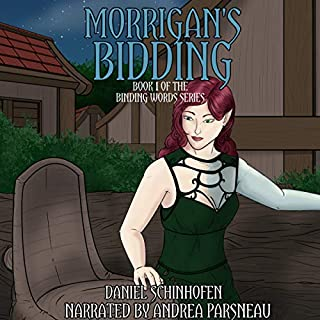 Morrigan's Bidding     Binding Words, Book 1              Written by:                                                                                                                                 Daniel Schinhofen                               Narrated by:                                                                                                                                 Andrea Parsneau                      Length: 8 hrs and 42 mins     3 ratings     Overall 5.0