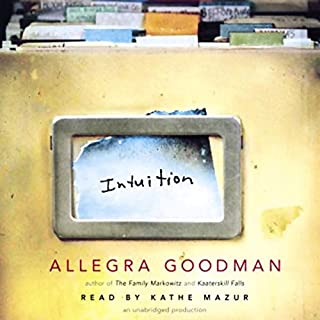 Intuition                   By:                                                                                                                                 Allegra Goodman                               Narrated by:                                                                                                                                 Kathe Mazur                      Length: 13 hrs and 36 mins     97 ratings     Overall 3.3