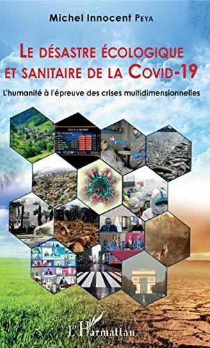 Le désastre écologique et sanitaire de la COVID-19: L'humanité à l'épreuve des crises multidimensionnelles