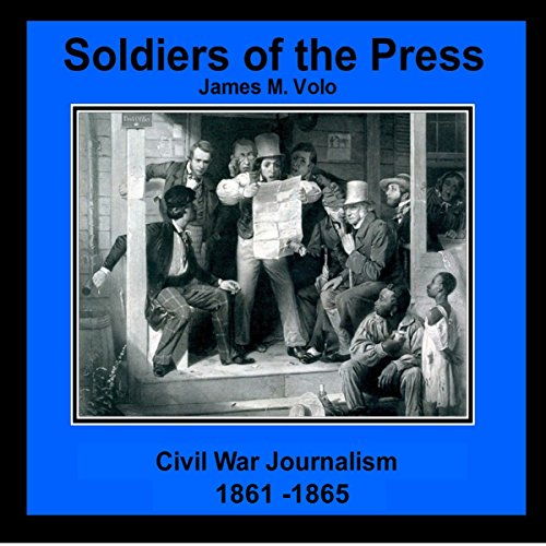 Soldiers of the Press - Civil War Journalism, 1861-1865 audiobook cover art