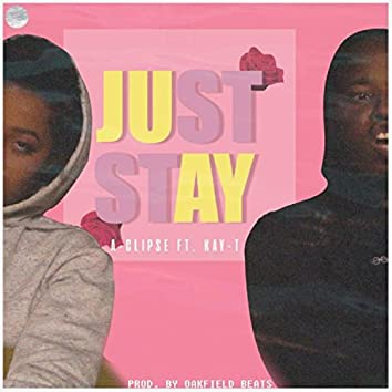 Just Stay (feat. Kay-T)