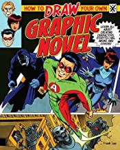 How to Draw Your Own Graphic Novel: Learn All about Creating Characters, Storytelling, Lettering and Inking