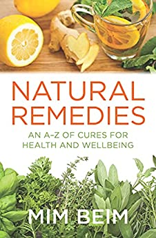 Natural Remedies: An A-Z of Cures for Health and Wellbeing by [Mim Beim]