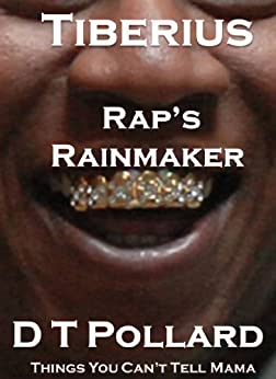 Tiberius - Rap's Rainmaker (Things You Can't Tell Mama) by [D T Pollard]