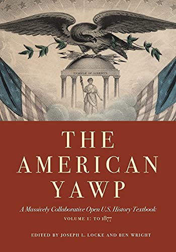 The American Yawp: A Massively Collaborative Open U.S. History Textbook, Vol. 1: To 1877