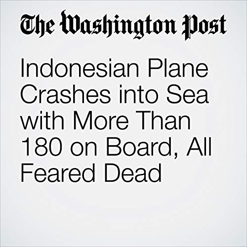 Indonesian Plane Crashes into Sea with More Than 180 on Board, All Feared Dead copertina
